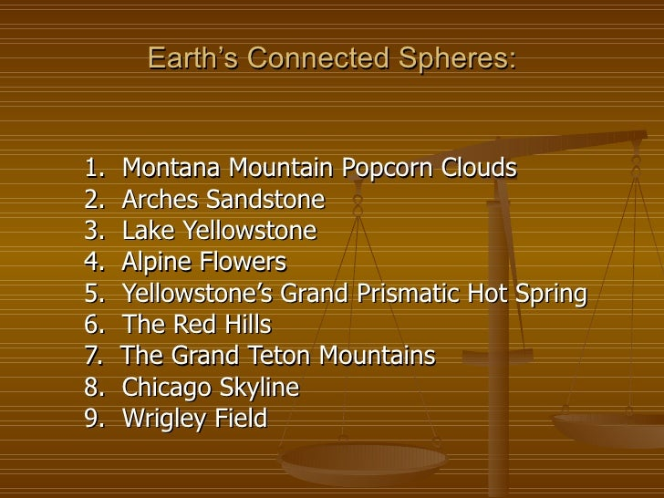 Earth's Connected Spheres: <ul><li>1.  Montana Mountain Popcorn Clouds </li></ul><ul><li>2.  Arches Sandstone </li></ul><u...
