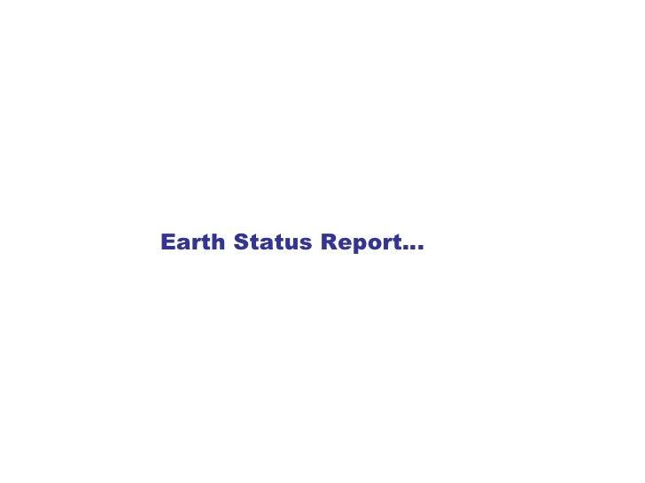 Earth Status Report…