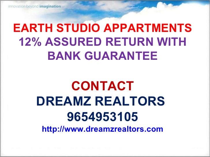 EARTH STUDIO APPARTMENTS 12% ASSURED RETURN WITH BANK GUARANTEE CONTACT DREAMZ REALTORS  9654953105 http://www.dreamzrealt...