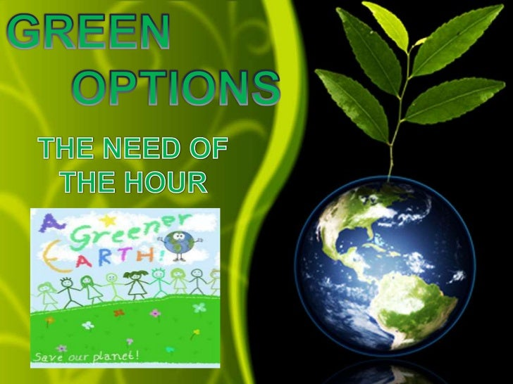 In practice, going green means adopting five basicprinciples in our daily life:Reducing pollutionConserve resourceConse...