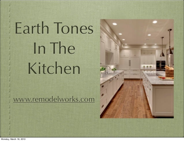 Earth Tones              In The             Kitchen          www.remodelworks.comMonday, March 18, 2013