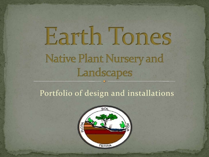 Earth TonesNative Plant Nursery and Landscapes<br />Portfolio of design and installations<br />