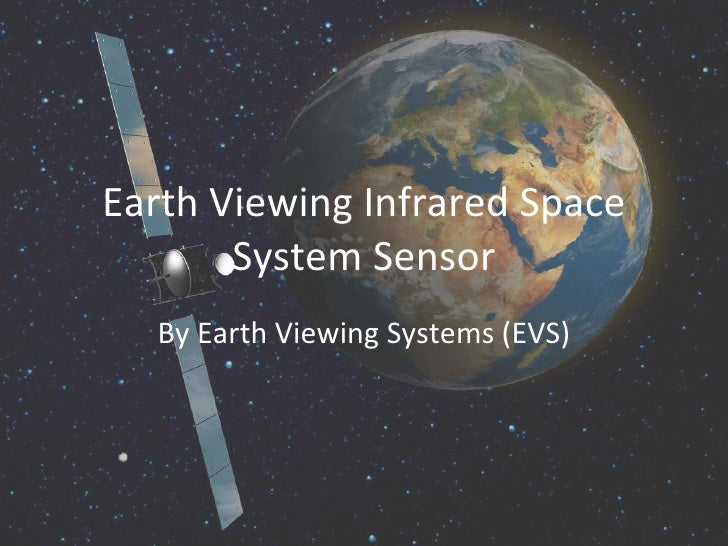 Earth Viewing Infrared Space System Sensor By Earth Viewing Systems (EVS)