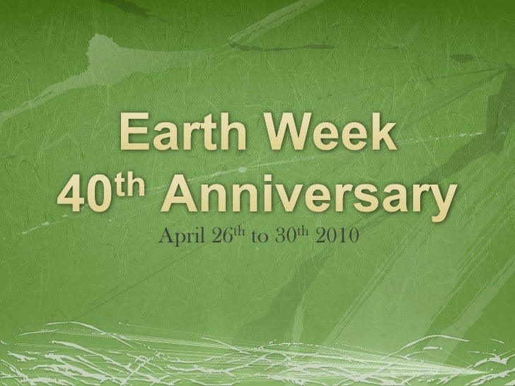 Earth Week40th Anniversary<br />April 26th to 30th 2010<br />