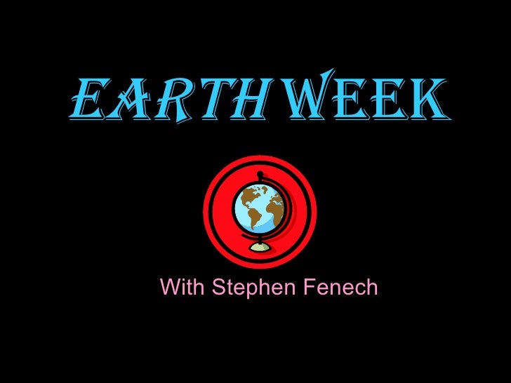 EARTH  WEEK With Stephen Fenech