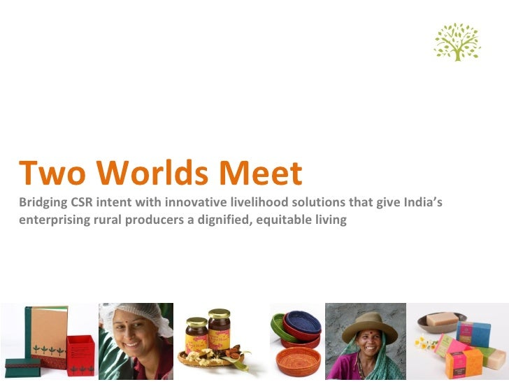 Two Worlds MeetBridging CSR intent with innovative livelihood solutions that give India'senterprising rural producers a di...