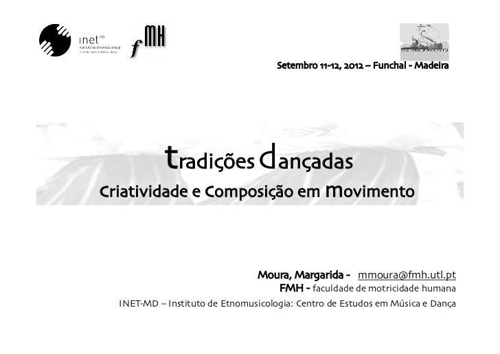 Setembro 11-12, 2012 – Funchal - Madeira            tradições dançadas                           criatividade e composiç...