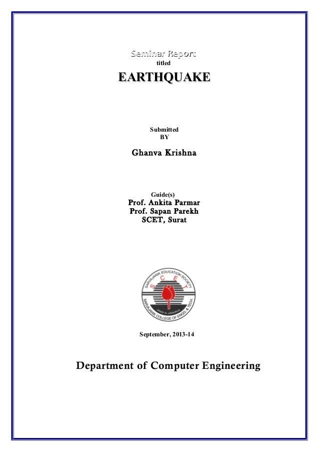 Seminar Report titled  EARTHQUAKE  Submitted BY  Ghanva Krishna  Guide(s)  Prof. Ankita Parmar Prof. Sapan Parekh SCET, Su...