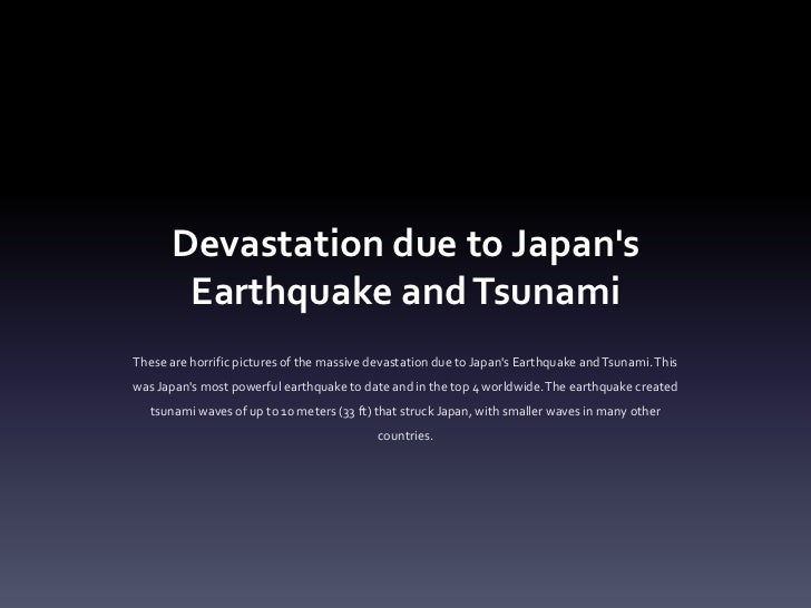 Devastation due to Japan's Earthquake and Tsunami<br />These are horrific pictures of the massive devastation due to Japan...
