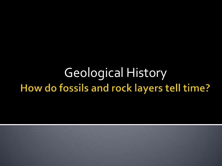 How do fossils and rock layers tell time?<br />Geological History<br />