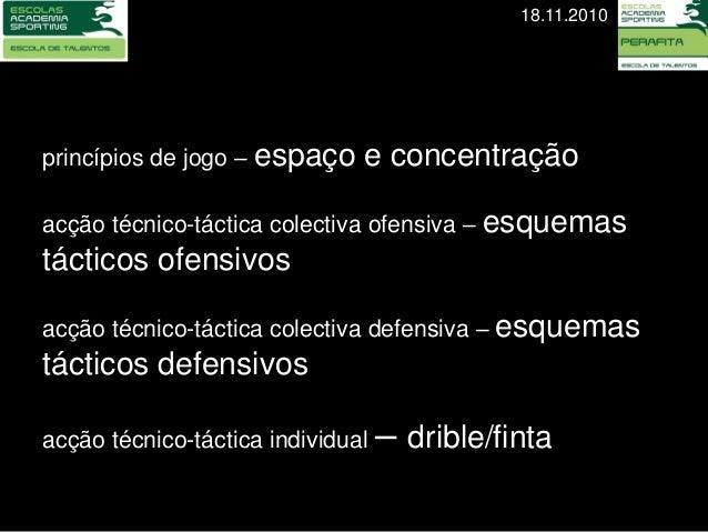 18.11.2010princípios de jogo – espaço    e concentraçãoacção técnico-táctica colectiva ofensiva – esquemastácticos ofensiv...