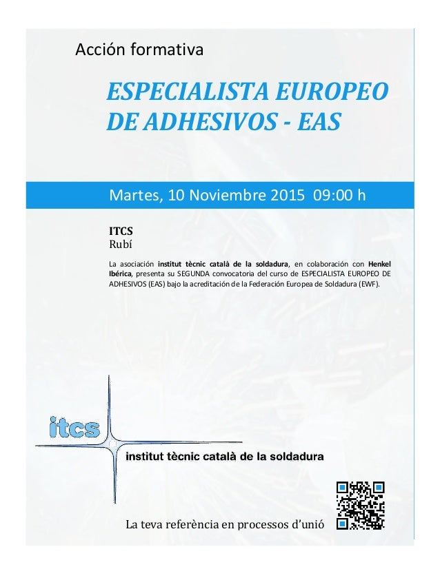 itcs-2015 Acción formativa ESPECIALISTA EUROPEO DE ADHESIVOS - EAS La asociación institut tècnic català de la soldadura, e...