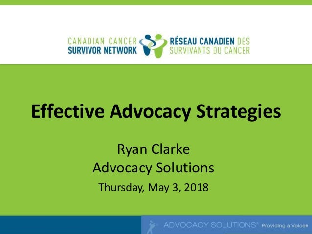 Effective Advocacy Strategies Ryan Clarke Advocacy Solutions Thursday, May 3, 2018