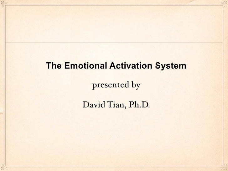 The Emotional Activation System          presented by        David Tian, Ph.D.