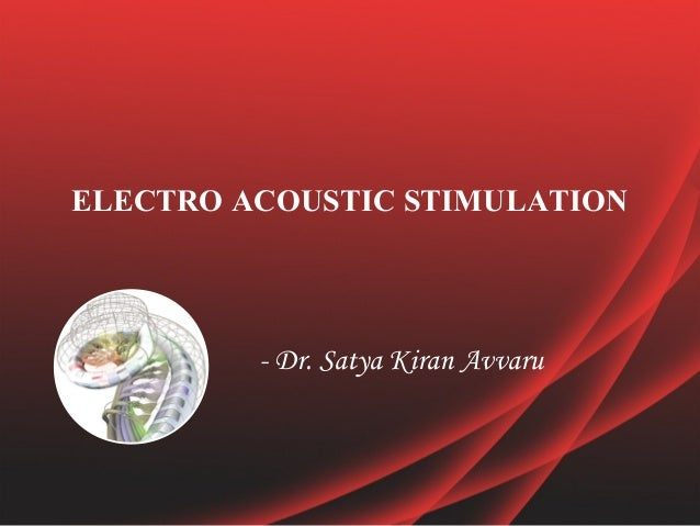 ELECTRO ACOUSTIC STIMULATION - Dr. Satya Kiran Avvaru