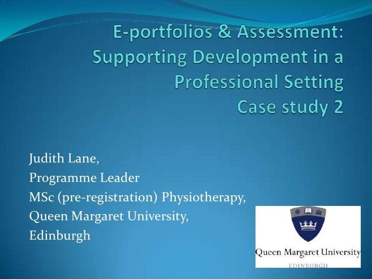 E-portfolios & Assessment: Supporting Development in a Professional SettingCase study 2<br />Judith Lane,<br />Programme L...