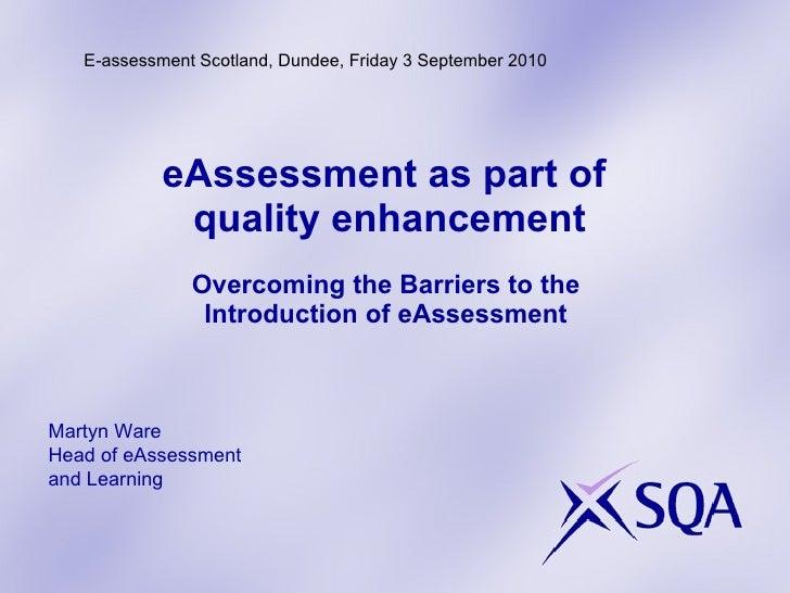 <ul><li>eAssessment as part of  </li></ul><ul><li>quality enhancement </li></ul><ul><li>Overcoming the Barriers to the  </...