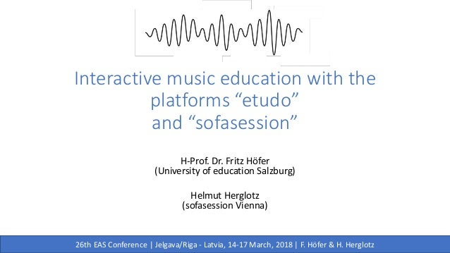 "Interactive music education with the platforms ""etudo"" and ""sofasession"" H-Prof. Dr. Fritz Höfer (University of education ..."