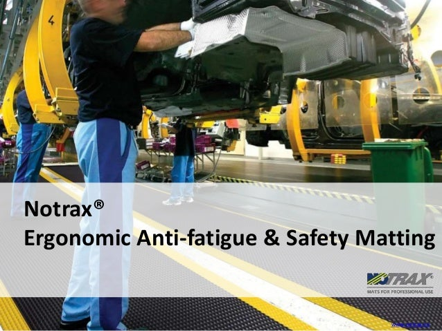 Notrax® Ergonomic Anti-fatigue & Safety Matting www.notrax.eu