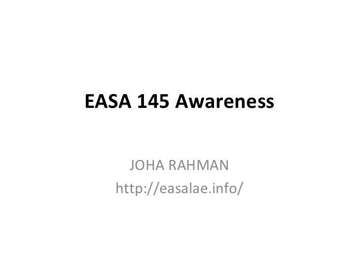 EASA 145 Awareness    JOHA RAHMAN  http://easalae.info/