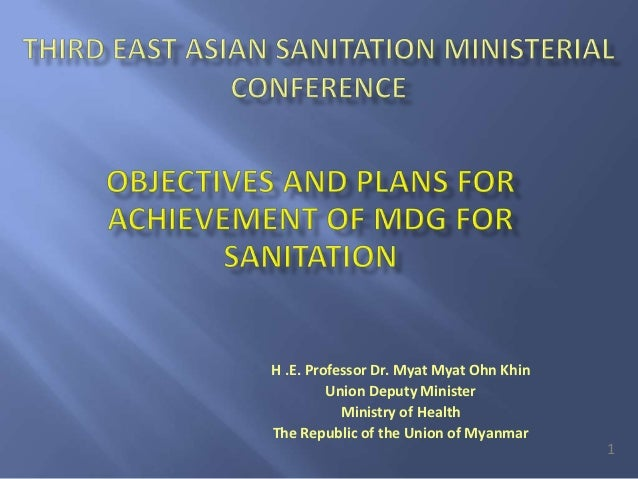 H .E. Professor Dr. Myat Myat Ohn Khin         Union Deputy Minister           Ministry of HealthThe Republic of the Union...