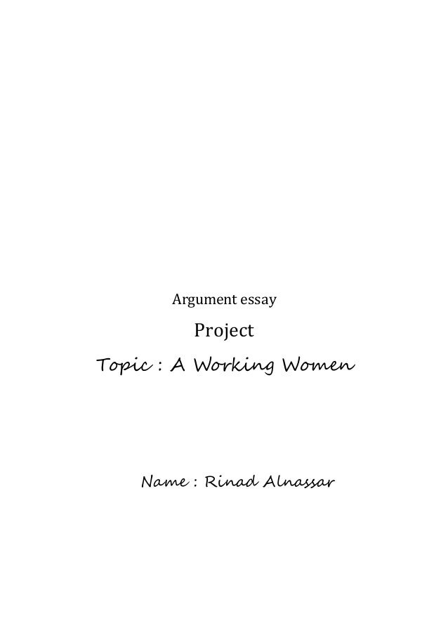 argument easay working women argument essay project topic a working women rinad alnassar