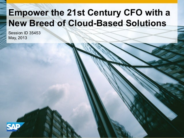 Empower the 21st Century CFO with aNew Breed of Cloud-Based SolutionsSession ID 35453May, 2013
