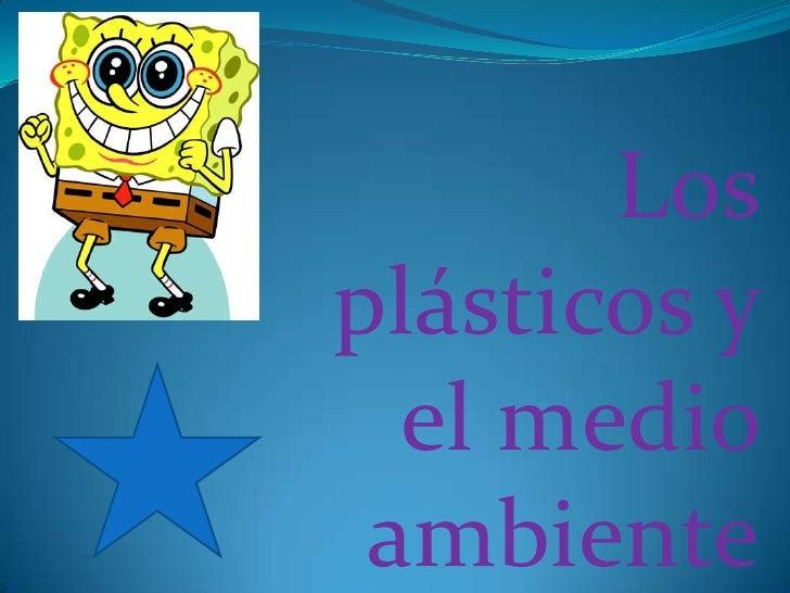Los plásticos y el medio ambiente<br />