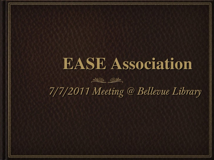 EASE Association <ul><li>7/7/2011 Meeting @ Bellevue Library </li></ul>