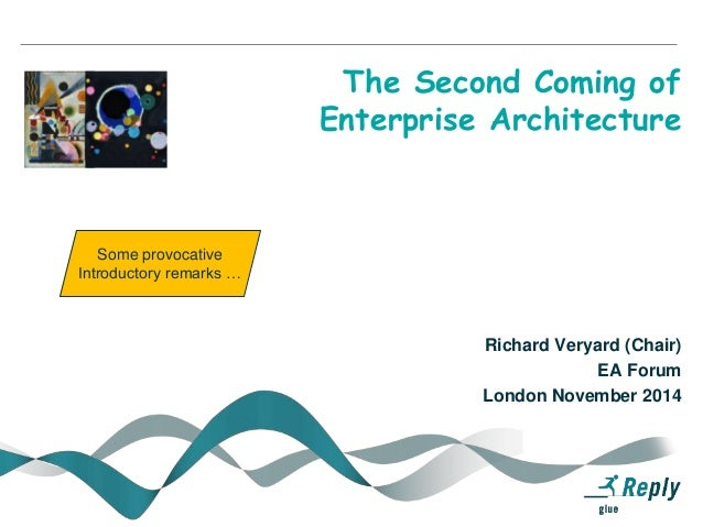 The Second Coming of Enterprise Architecture Richard Veryard (Chair) EA Forum London November 2014 Some provocative Introd...