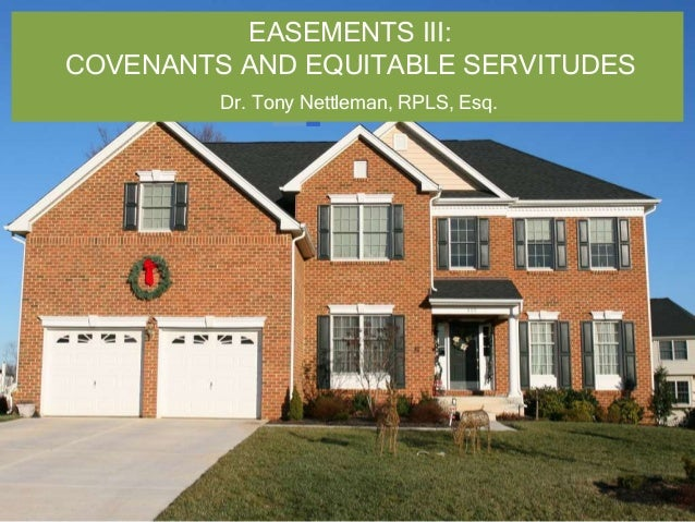 EASEMENTS III: COVENANTS AND EQUITABLE SERVITUDES Dr. Tony Nettleman, RPLS, Esq.