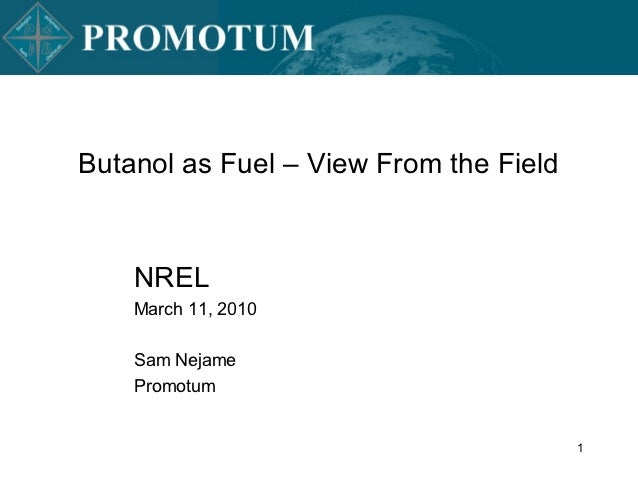 Butanol as Fuel – View From the Field    NREL    March 11, 2010    Sam Nejame    Promotum                                 ...