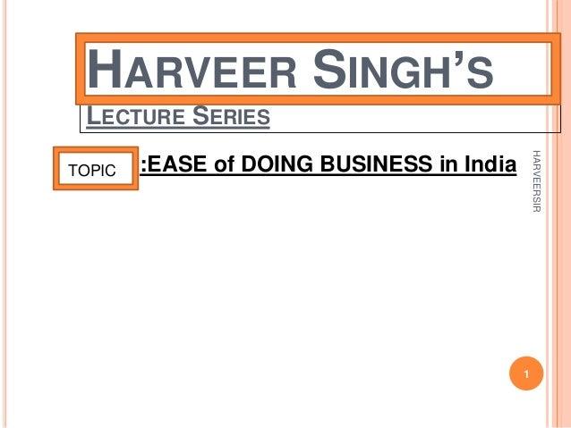HARVEER SINGH'S LECTURE SERIES :EASE of DOING BUSINESS in IndiaTOPIC 1 HARVEERSIR