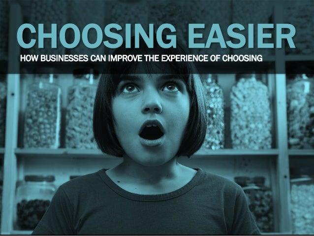 CHOOSING EASIERHOW BUSINESSES CAN IMPROVE THE EXPERIENCE OF CHOOSING