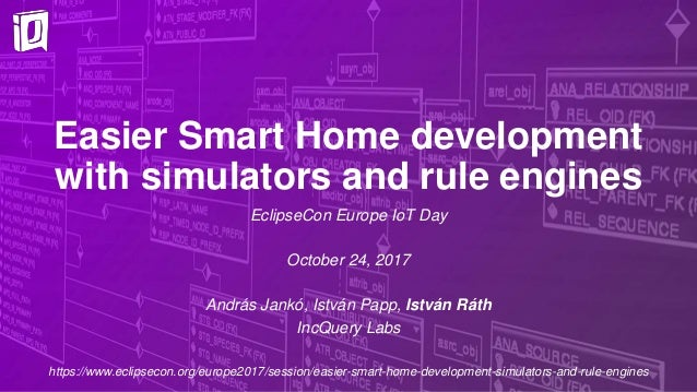 Easier Smart Home development with simulators and rule engines EclipseCon Europe IoT Day October 24, 2017 András Jankó, Is...