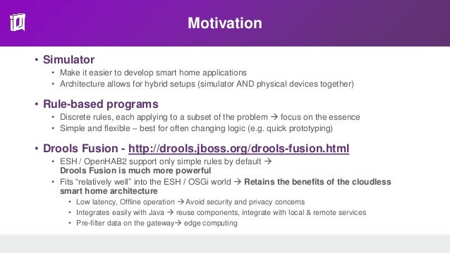 Motivation • Simulator • Make it easier to develop smart home applications • Architecture allows for hybrid setups (simula...