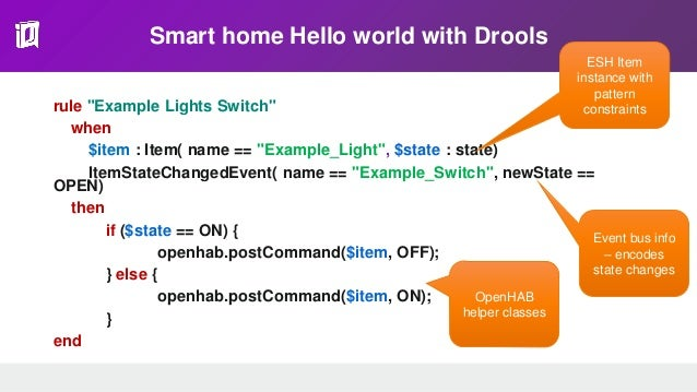 """Smart home Hello world with Drools rule """"Example Lights Switch"""" when $item : Item( name == """"Example_Light"""", $state : state..."""