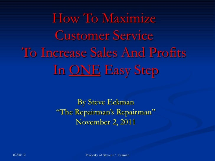 """How To Maximize  Customer Service  To Increase Sales And Profits  In  ONE  Easy Step By Steve Eckman """"The Repairman's Repa..."""