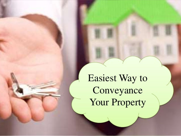 Easiest Way to Conveyance Your Property
