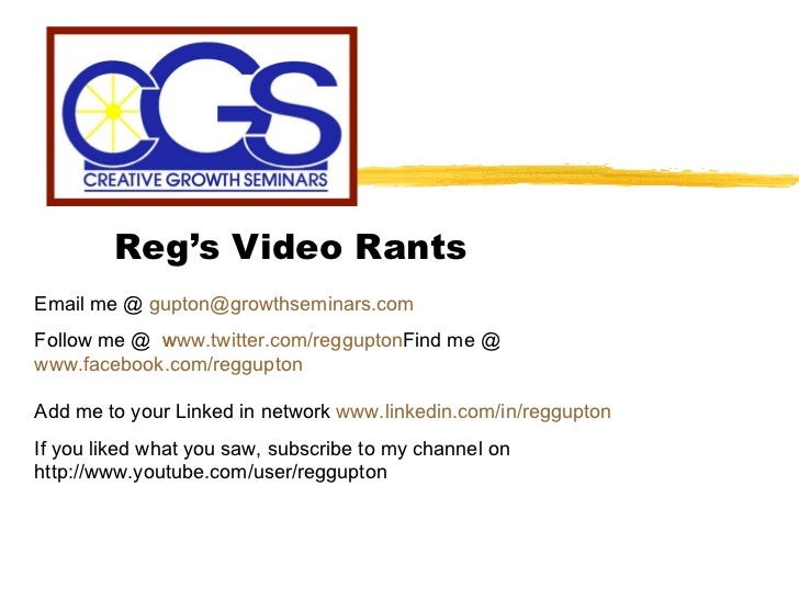 Reg's Video Rants Email me @  [email_address] Follow me @  www.twitter.com/reggupton Find me @  www.facebook.com/reggupton...