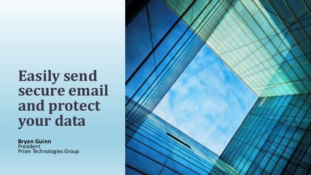 Bryan Guinn President Prism Technologies Group Easily send secure email and protect your data
