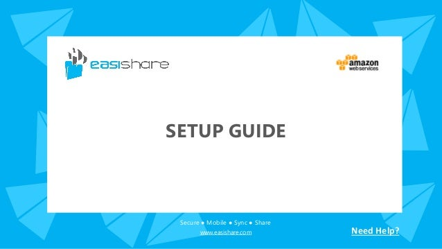 Secure ● Mobile ● Sync ● Share www.easishare.com Need Help? SETUP GUIDE