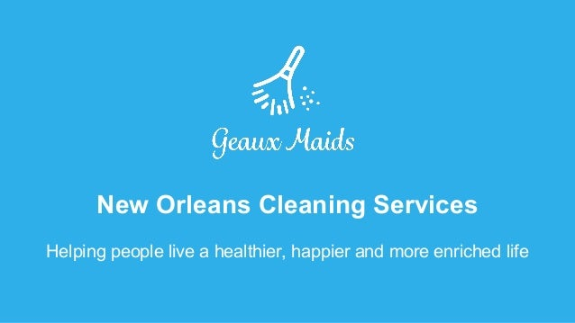 New Orleans Cleaning Services Helping people live a healthier, happier and more enriched life