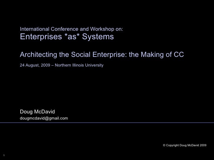Doug McDavid [email_address] International Conference and Workshop on: Enterprises *as* Systems Architecting the Social En...