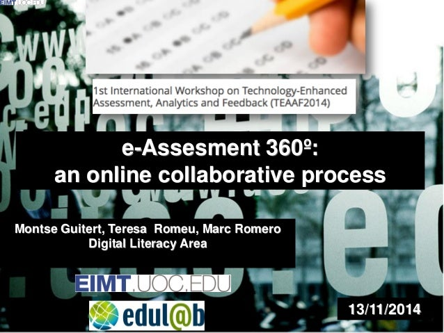 e-Assesment 360º:  an online collaborative process  Montse Guitert, Teresa Romeu, Marc Romero Digital Literacy Area  13/11...