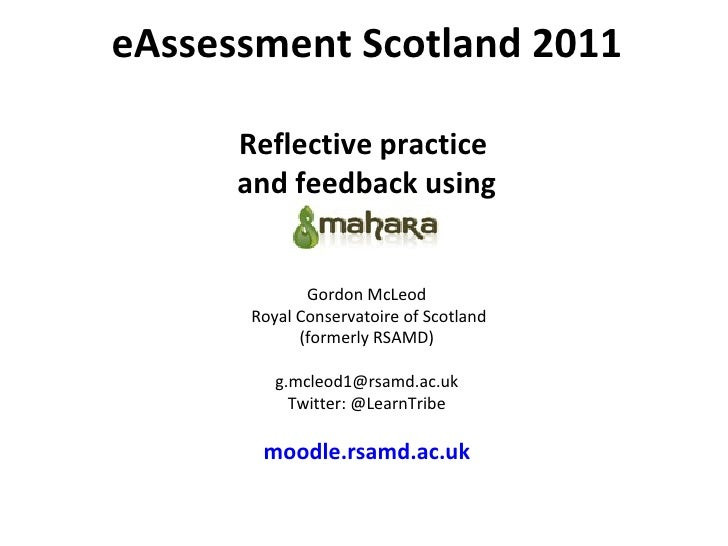 eAssessment Scotland 2011 Reflective practice  and feedback using Mahara Gordon McLeod  Royal Conservatoire of Scotland (f...