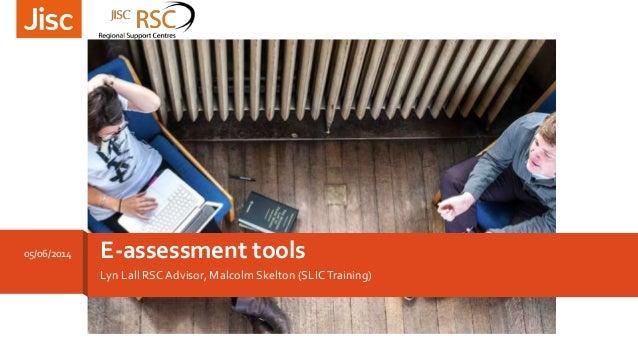 Lyn Lall RSCAdvisor, Malcolm Skelton (SLICTraining) E-assessment tools05/06/2014