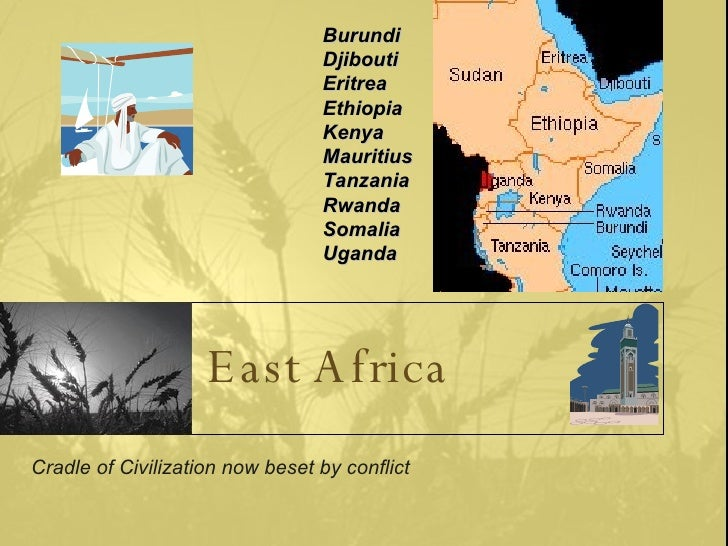 East Africa Cradle of Civilization now beset by conflict Burundi Djibouti Eritrea Ethiopia Kenya Mauritius Tanzania Rwanda...