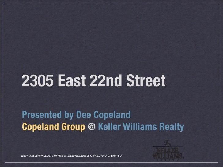 2305 East 22nd Street Presented by Dee Copeland Copeland Group @ Keller Williams Realty  EACH KELLER WILLIAMS OFFICE IS IN...