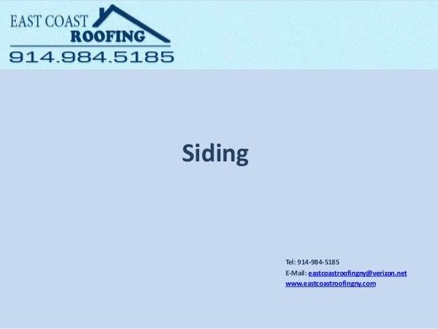 Siding Tel: 914-984-5185 E-Mail: eastcoastroofingny@verizon.net www.eastcoastroofingny.com